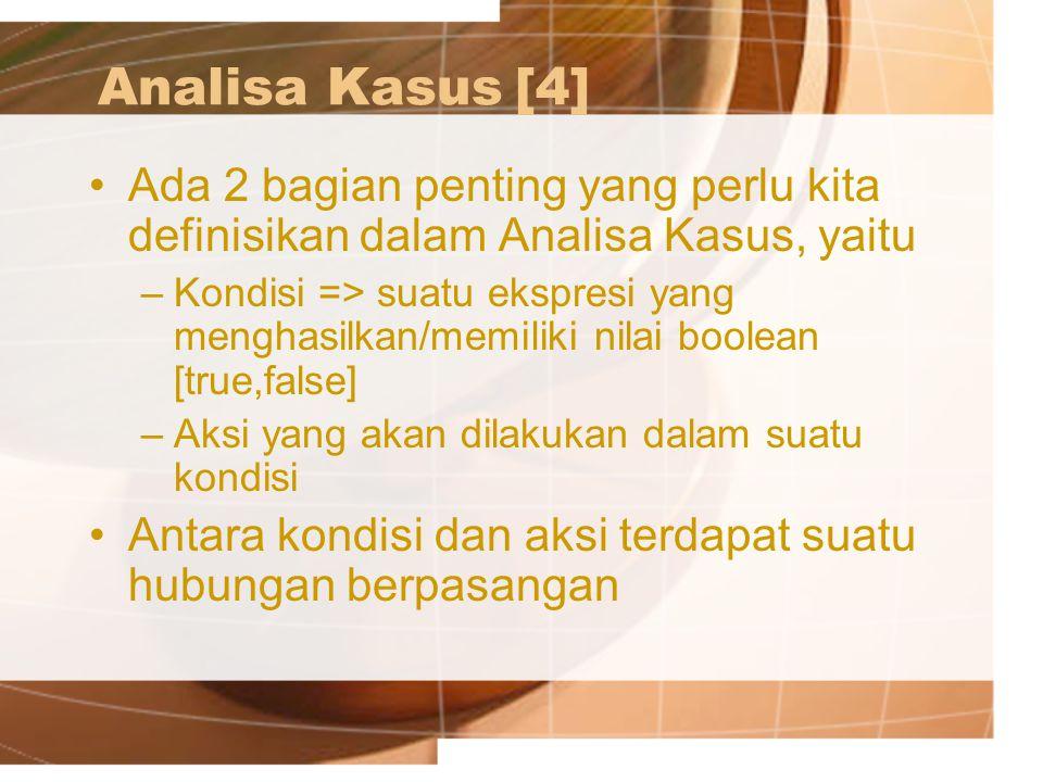 Analisa Kasus [4] Ada 2 bagian penting yang perlu kita definisikan dalam Analisa Kasus, yaitu.